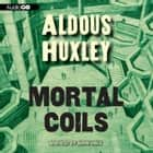Mortal Coils audiobook by Aldous Huxley