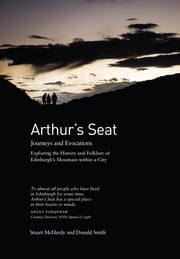 Arthur's Seat - Journeys and Evocations ebook by Smith, Donald,McHardy, Stuart