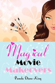 Magical Movie Makeovers ebook by Pamela Diane King