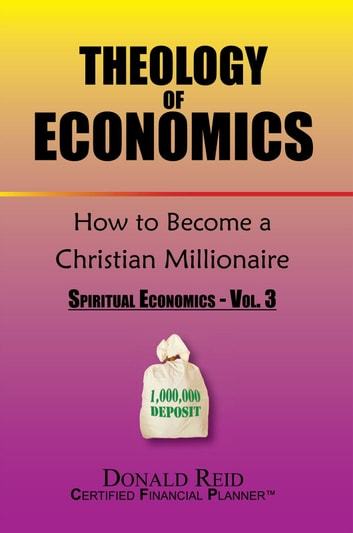 Theology of Economics: How to Become a Christian Millionaire ebook by Donald Reid