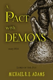 A Pact with Demons (Story #14): Lord of the Fly ebook by Michael R.E. Adams
