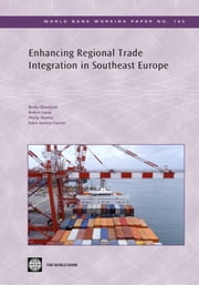 Enhancing Regional Trade Integration In Southeast Europe ebook by Handjiski Borko; Lucas Robert E. B.; Martin Philip; Guerin Selen Sarisoy