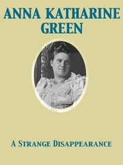 A Strange Disappearance ebook by Anna Katharine Green
