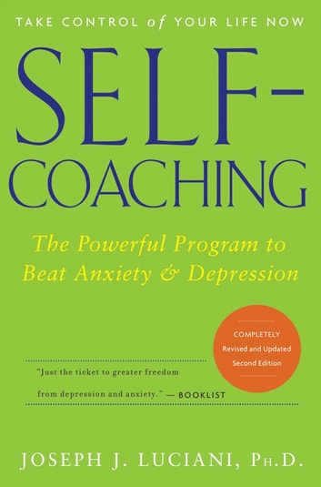 Self-Coaching - The Powerful Program to Beat Anxiety and Depression ebook by Joseph J. Luciani