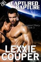 Captured Rapture - Galactic Empire Sci-Fi Paranormal Erotic Romantic Mystery Thriller ebook by Lexxie Couper