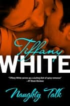 Naughty Talk ebook by Tiffany White