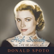 High Society - The Life of Grace Kelly audiobook by Donald Spoto