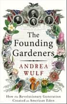 The Founding Gardeners - How the Revolutionary Generation created an American Eden ebook by Andrea Wulf