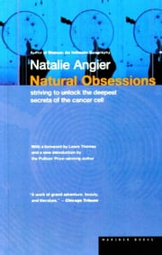 Natural Obsessions - Striving to Unlock the Deepest Secrets of the Cancer Cell ebook by Natalie Angier