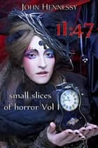 11:47 Small Slices of Horror - Small Slices of Horror ebook by John Hennessy
