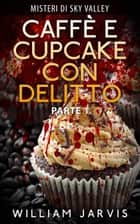 Caffè e Cupcake Con Delitto ebook by William Jarvis