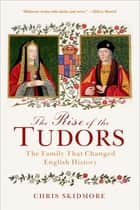 The Rise of the Tudors ebook by Chris Skidmore