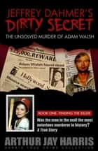 "The Unsolved Murder of Adam Walsh - Book One: Finding the Killer. Did Jeffrey Dahmer kidnap Adam Walsh? The cover-up behind the crime that launched ""America's Most Wanted"" ebook by Arthur Jay Harris"