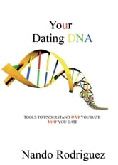 Your Dating DNA: Tools to Understand Why You Date How You Date ebook by Nando Rodriguez