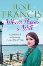 Where There's a Will - An emotional and gripping Liverpool family saga ebook by