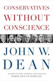 Conservatives Without Conscience ebook by John W. Dean