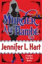 Murder À La Flambé ebook by Jennifer L. Hart