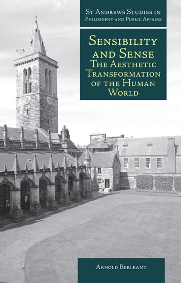 Sensibility and Sense - The Aesthetic Transformation of the Human World ebook by Arnold Berleant