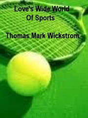 Love's Wide World Of Sports ebook by Thomas Mark Wickstrom