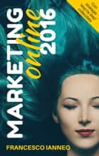 Marketing online 2016 ebook by Francesco Ianneo