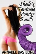 Sheila's Tentacle Monster Bundle ebook by Annabel Bastione
