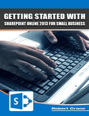 Getting Started With SharePoint Online 2013 for Small Business ebook by Robert Crane
