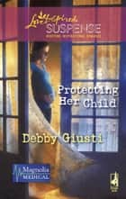 Protecting Her Child (Mills & Boon Love Inspired) (Magnolia Medical, Book 2) eBook by Debby Giusti