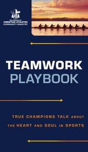 Teamwork Playbook - True Champions Talk about the Heart and Soul in Sports ebook by Fellowship of Christian Athletes