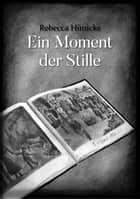 Ein Moment der Stille ebook by Rebecca Hünicke