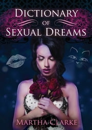 Dictionary of Sexual Dreams ebook by Martha Clarke