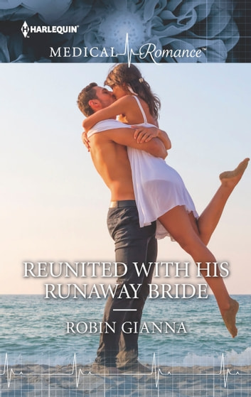 Reunited with His Runaway Bride ebook by Robin Gianna