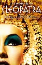 The Memoirs of Cleopatra ebook by Margaret George