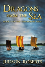 Dragons from the Sea - Book Two of the Strongbow Saga ebook by Judson Roberts