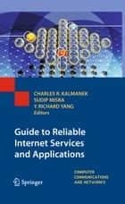 Guide to Reliable Internet Services and Applications ebook by Charles R. Kalmanek, Sudip Misra, Yang (Richard) Yang