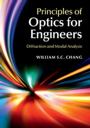 Principles of Optics for Engineers - Diffraction and Modal Analysis ebook by William S. C. Chang