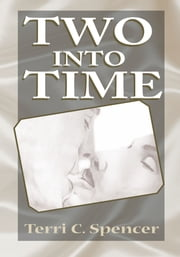 Two into Time ebook by Terri C. Spencer