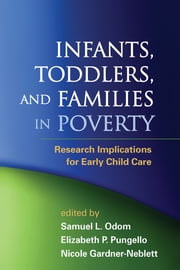 Infants, Toddlers, and Families in Poverty - Research Implications for Early Child Care ebook by