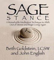 Sage Stance - A Remarkable Meditation Technique to Shift Out of Stress and Begin Living Again ebook by Beth Goldstein,John English