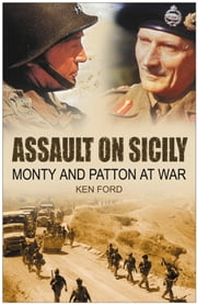 Assault on Sicily - Monty and Patton at War ebook by Ken Ford