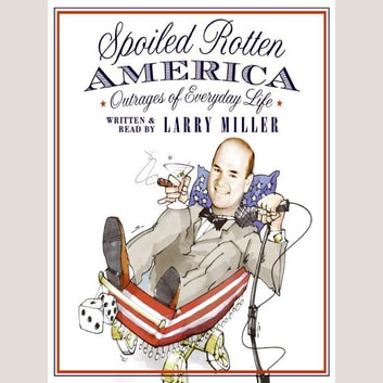 Spoiled Rotten America audiobook by Larry Miller