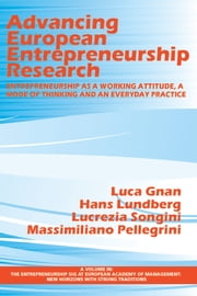 Advancing European Entrepreneurship Research - Entrepreneurship as a Working Attitude, a Mode of Thinking and an Everyday Practice ebook by Luca Gnan,Hans Lundberg,Lucrezia Songini,Massimiliano Pellegrini