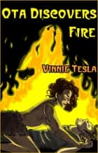 Ota Discovers Fire ebook by Vinnie Tesla