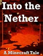 Into the Nether - A Minecraft Tale ebook by