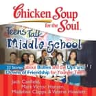 Chicken Soup for the Soul: Teens Talk Middle School - 33 Stories about Bullies and the Ups and Downs of Friendship for Younger Teens audiobook by Jack Canfield, Mark Victor Hansen, Madeline Clapps,...