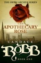 The Apothecary Rose ebook by Candace Robb