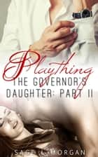 Playing: The Governor's Daughter Part II - The Governor's Daughter New Adult Romance Series, #2 ebook by Sage L. Morgan