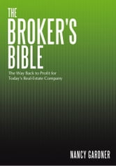 The Broker's Bible - The Way Back to Profit for Today's Real-Estate Company ebook by Nancy Gardner