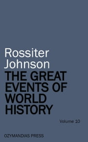 The Great Events of World History - Volume 10 ebook by Rossiter Johnson
