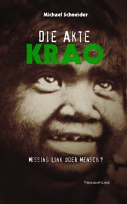 Die Akte Krao - Missing Link oder Mensch? ebook by Kobo.Web.Store.Products.Fields.ContributorFieldViewModel