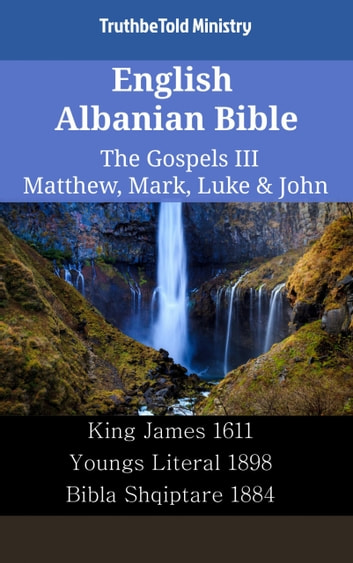 English Albanian Bible - The Gospels III - Matthew, Mark, Luke & John - King James 1611 - Youngs Literal 1898 - Bibla Shqiptare 1884 ebook by TruthBeTold Ministry
